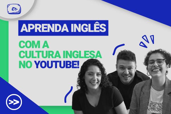 Aprenda inglês com a Cultura Inglesa no YouTube