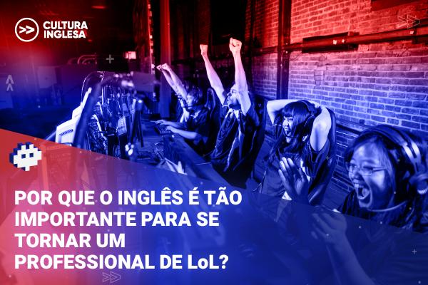 Como usar o inglês para LoL e se tornar um jogador profissional?